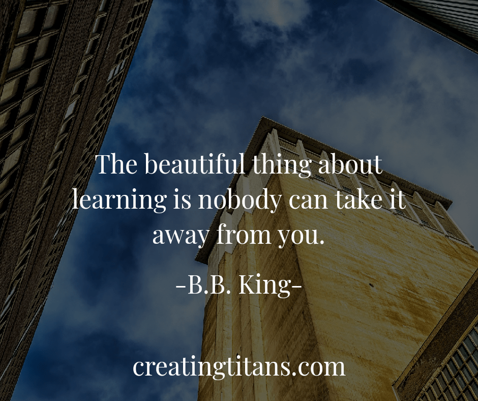 The beautiful thing about learning is that nobody can take it away from you.- B.B.King [940×788]