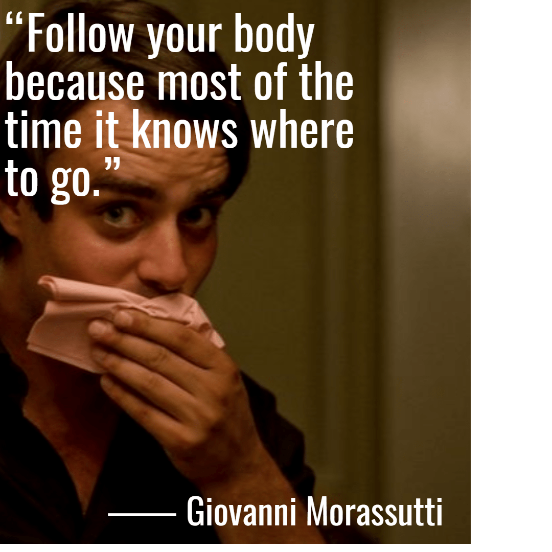 """Follow your body because most of the time it knows where to go."" ― Giovanni Morassutti (1080 x 1080)"
