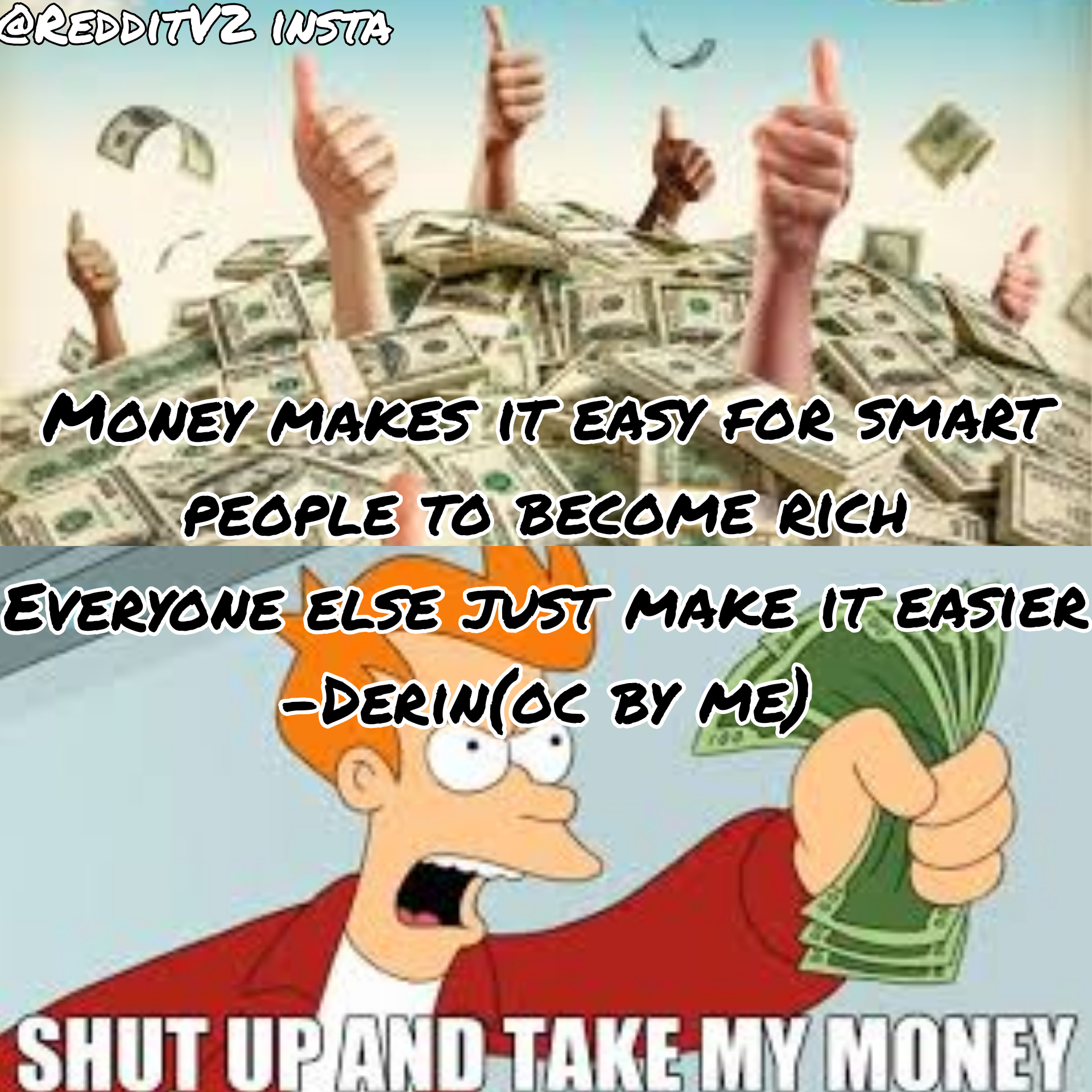 """Money makes it easy for smart people to become rich, everyone else just makes it easier"" by derin [OC] [1920X1920]"