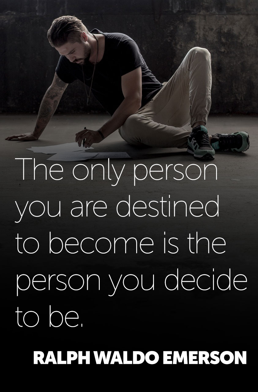 """The only person you are destined to become is the person you decide to be."" -Ralph Waldo Emerson [OC] [843×1280]"