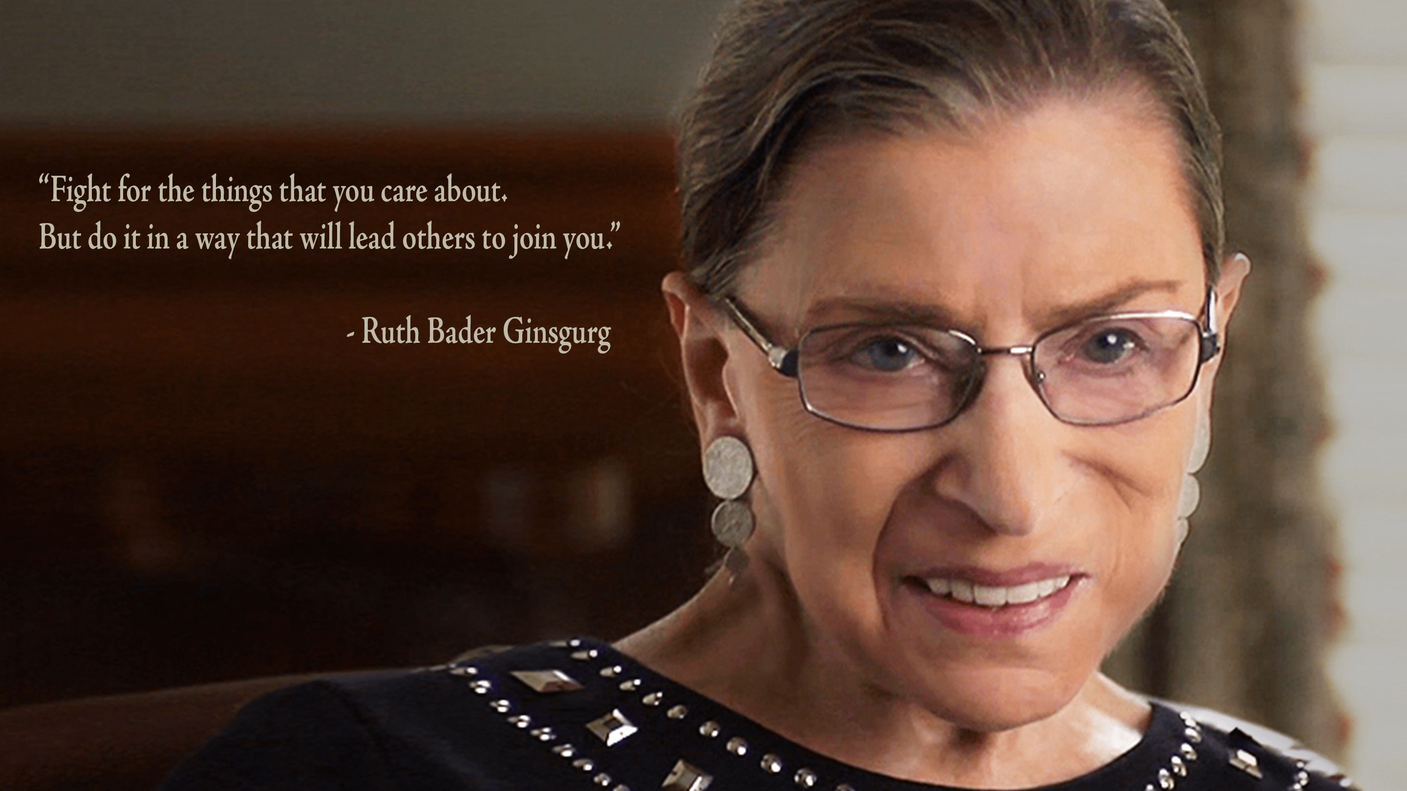 """Fight for the things that you care about. But do it in a way that will lead others to join you."" – Ruth Bader Ginsburg [2880×1620]"