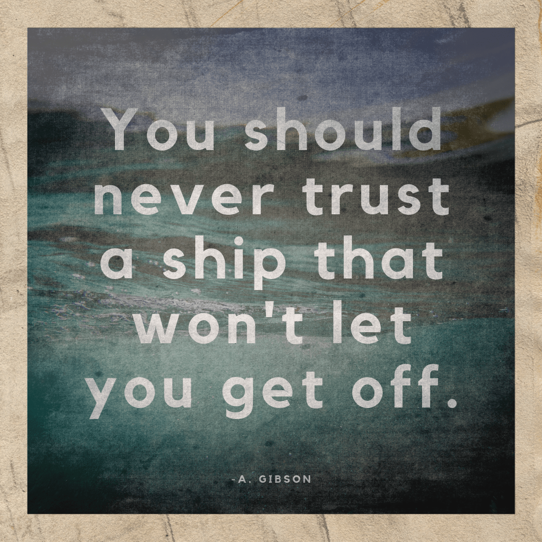 """You should never trust a ship that won't let you get off."" -A. Gibson [1080×1080]"