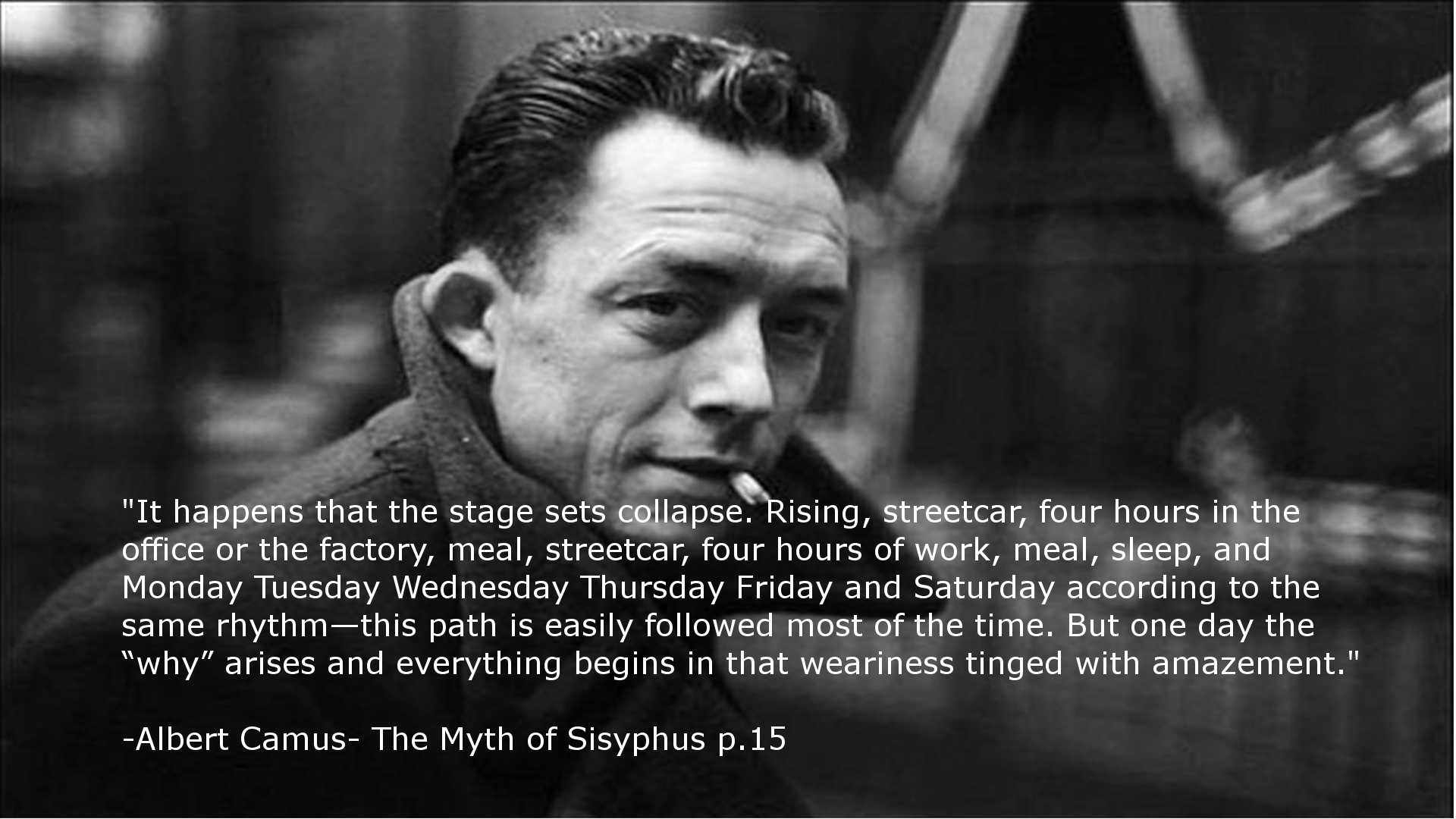 """It happens that the stage set collapse…"" Albert Camus [1920-1080] [OC]"