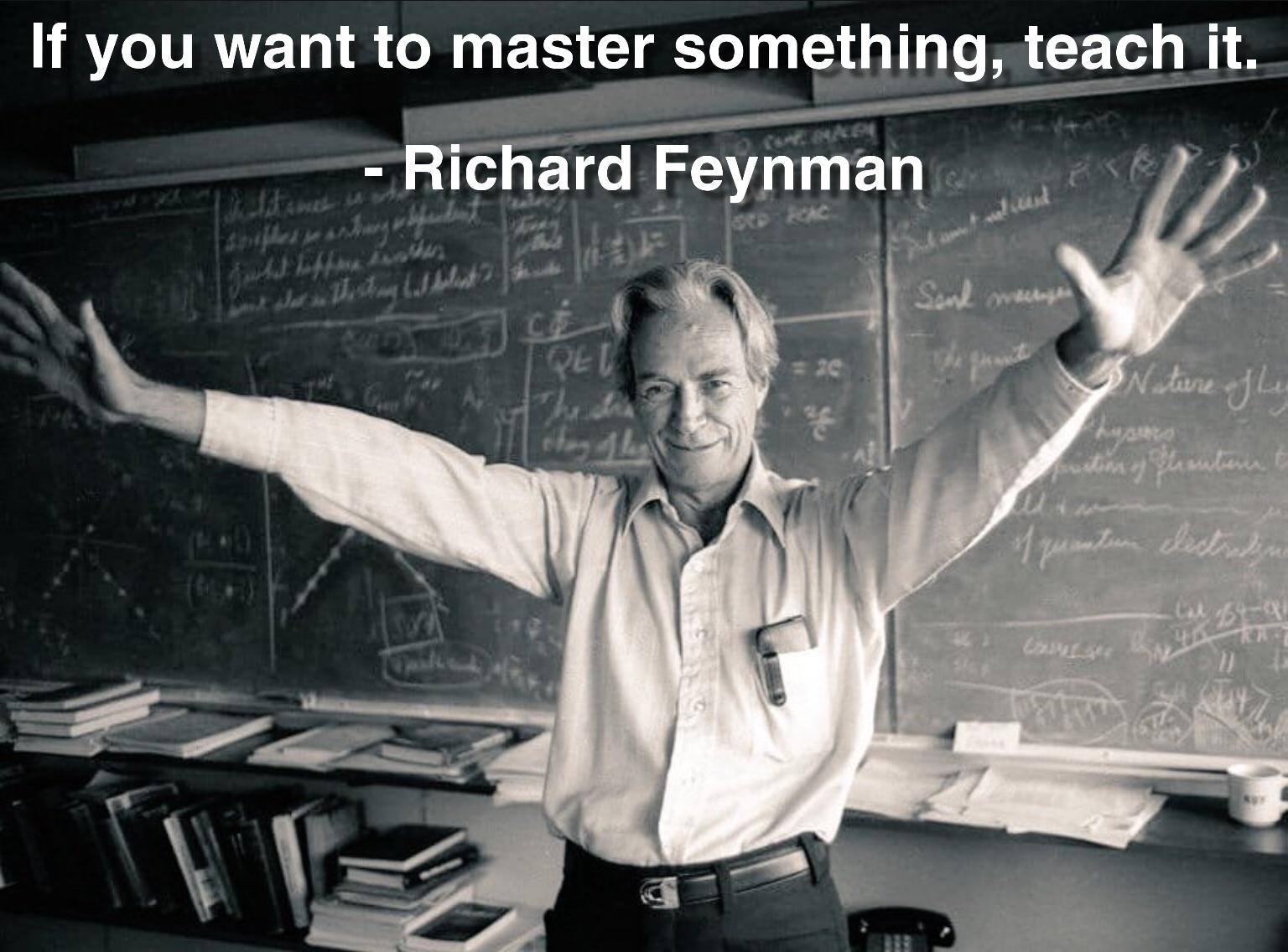 """If you want to master something, teach it."" – Richard Feynman [1536 x 1136]"