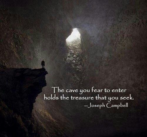 """The cave you fear to enter holds the treasure that you seek."" – Joseph Campbell [500×466]"