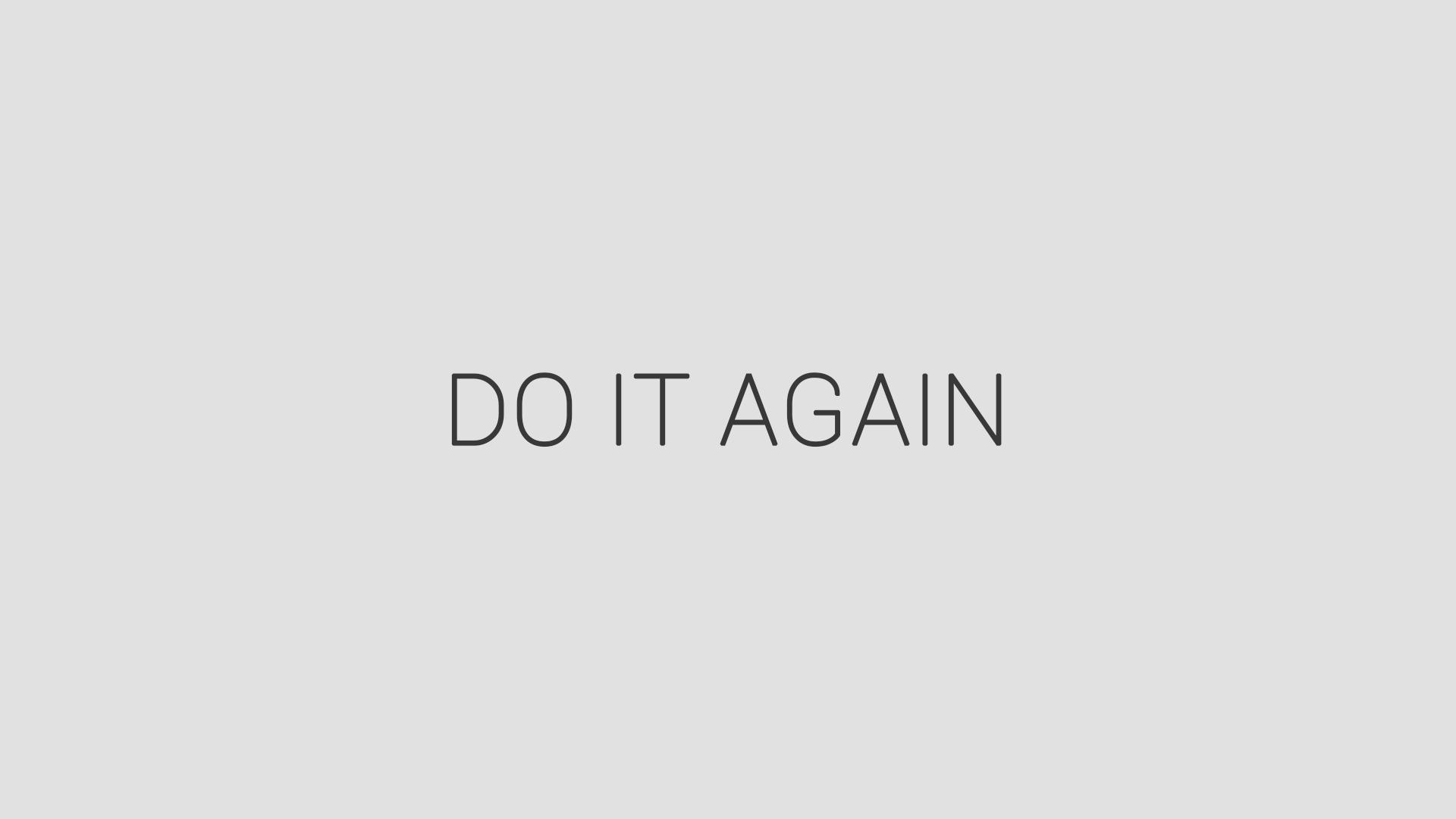 [Image] DO IT AGAIN