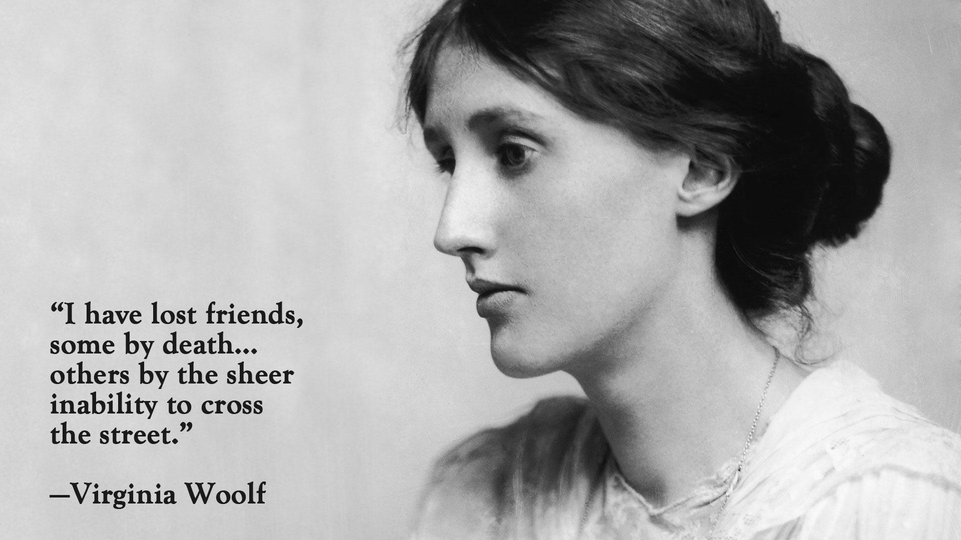 """I have lost friends, some by death…others by the sheer inability to cross the street.""—Virginia Woolf [1920×1080] [OC]"