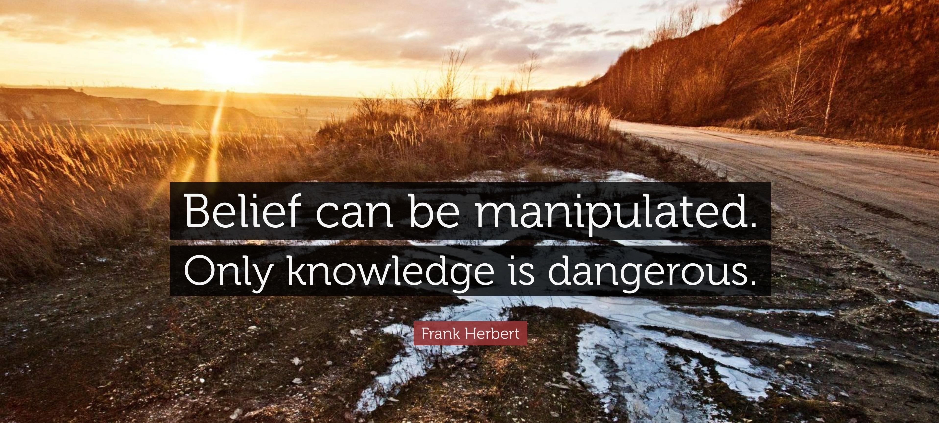 belief can be manipulated. only knowledge is dangerous-Fran Herbert(1200×980)