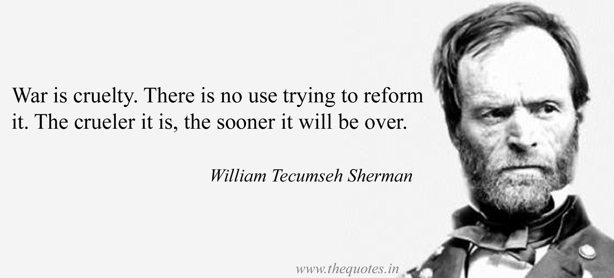 "War is cruelty. There is no use trying to reform it. The crueler it is, the sooner it will be over."" – William Tecumseh Sherman [2000 x 907]"