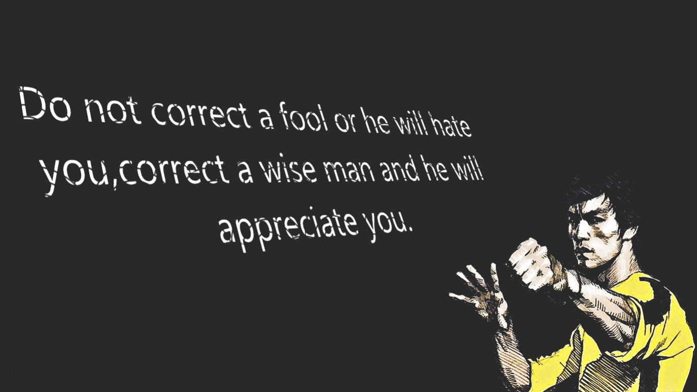 Do not correct a fool or he will hate you, correct a wise man and he will appreciate you. (Bruce Lee) (1366×768)