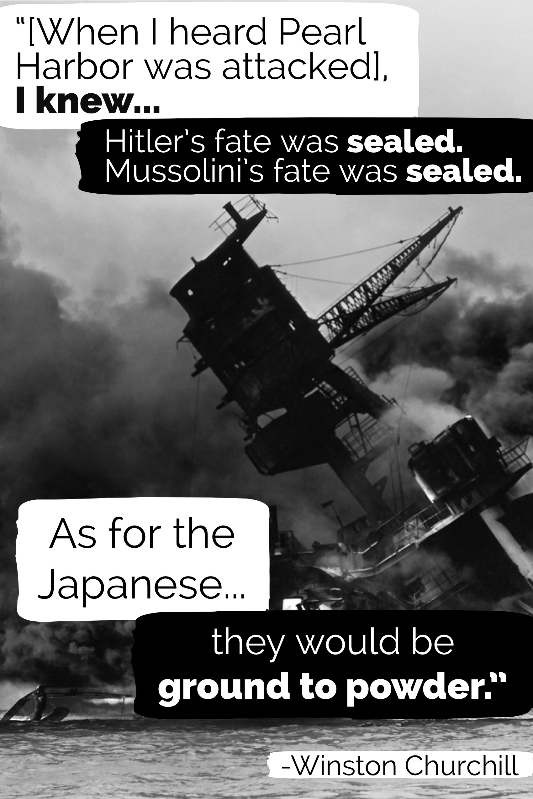[When I heard Pearl Harbor was attacked] I knew… -Winston Churchill [1700×2550] [OC]