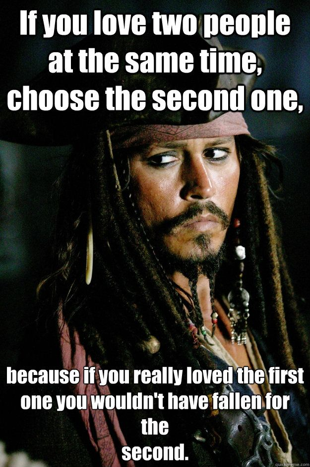 """If you love two people at the same time, choose the second one,…"" -Jack Sparrow- (625×939)"