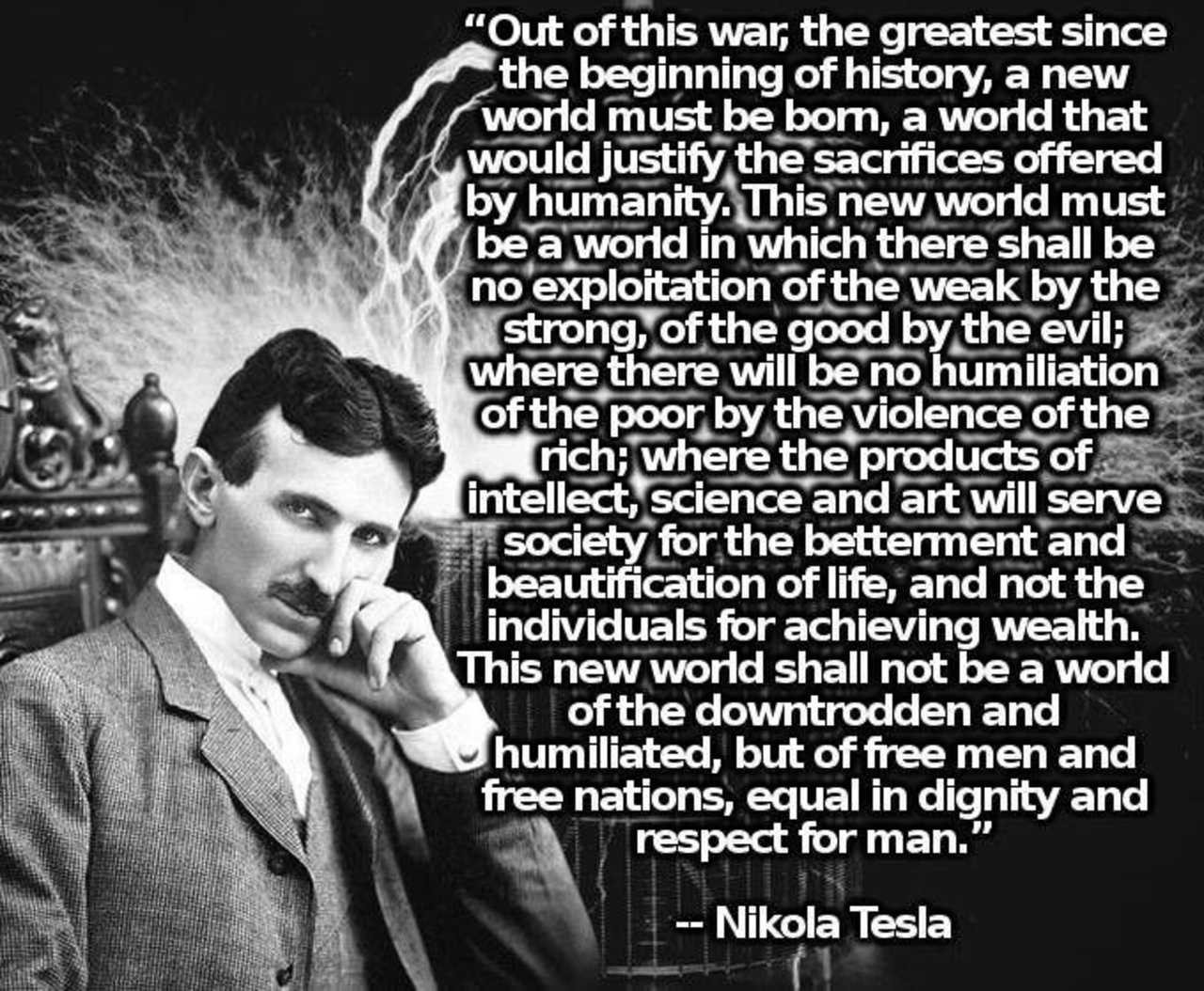 Out of this war,the greatest since the beginning of history,a new world must be born N.Tesla [1280×1054]
