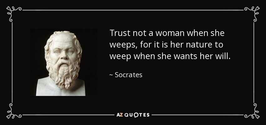 """""""Trust not a woman when she weeps,for it is her nature to weep when she wants her will"""" – Socrates (850×400)"""