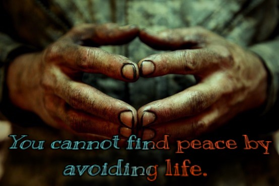 You cannot find peace by avoiding life. (Unknown) (554×369)