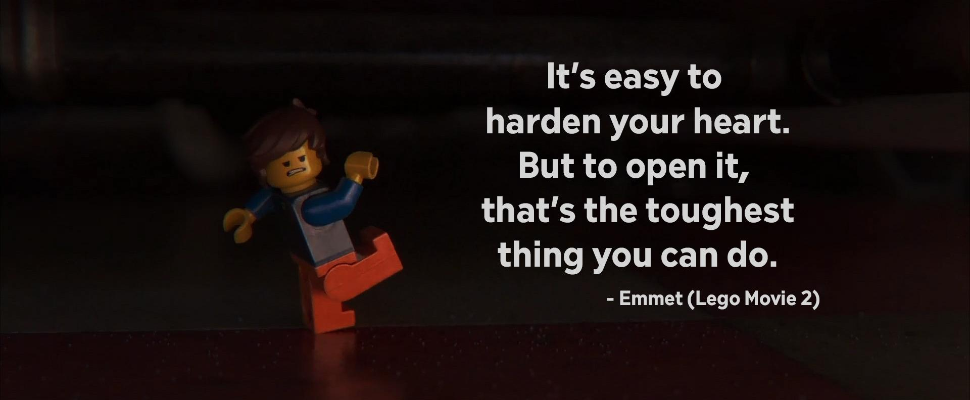 """It's easy to harden your heart. But…"" – Emmet (Lego Movie 2) [1920×1080]"