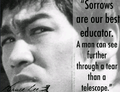 """Sorrows are our best educator. A man can see further through a tear than a telescope"". bruce lee (413×315)"