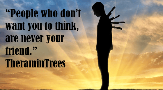 """People who don't want you to think, are never your friend."" -TheraminTrees (560*311)"