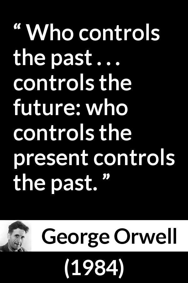 """Who controls the past.."" George Orwell 1984.[600×900]"