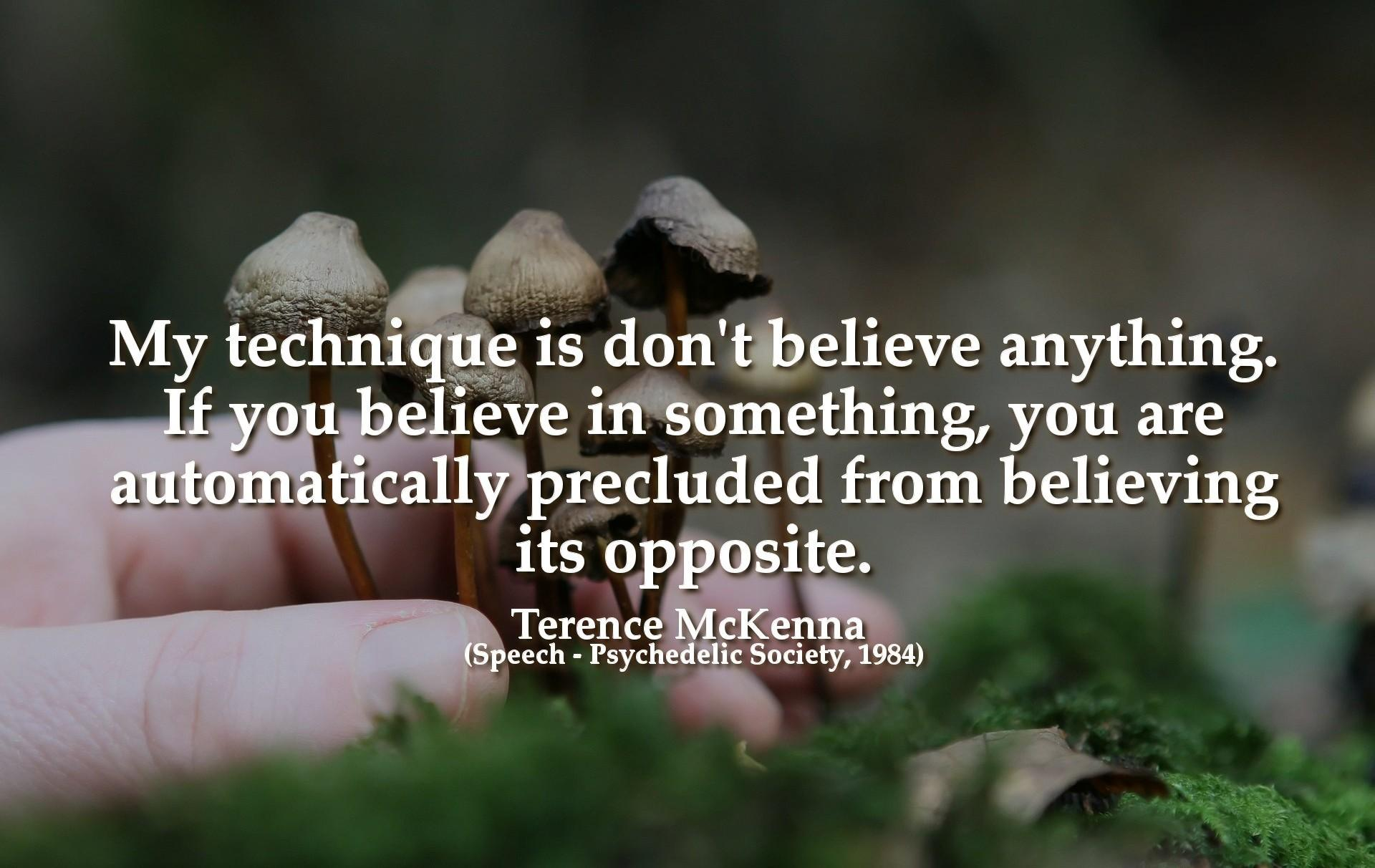 """My technique is don't believe anything. If you believe in something you are automatically precluded from believing it's opposite."" – Terence McKenna [1920 X 1280]"