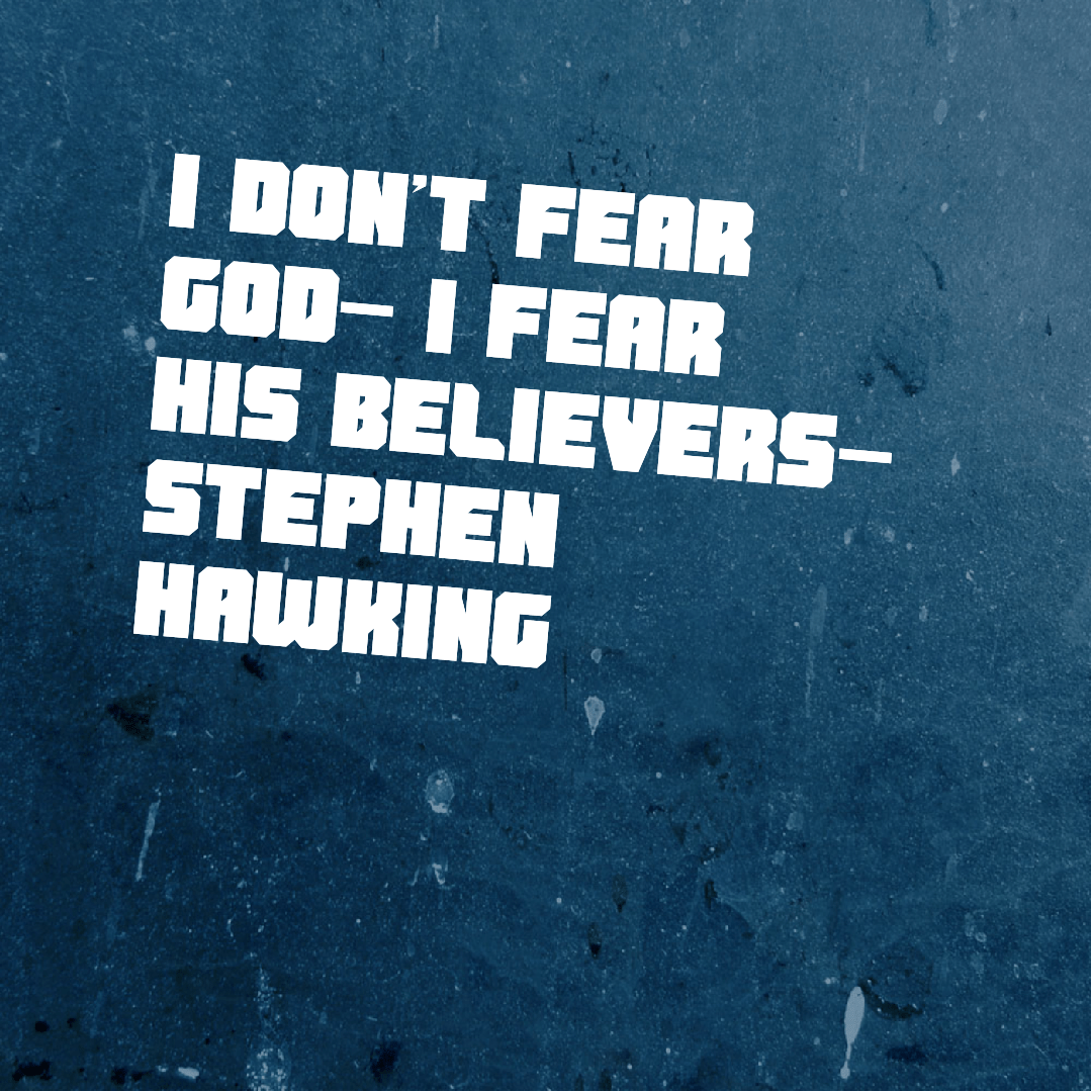 I don't fear God- I fear His believers-Stephen Hawking (1000×1500)