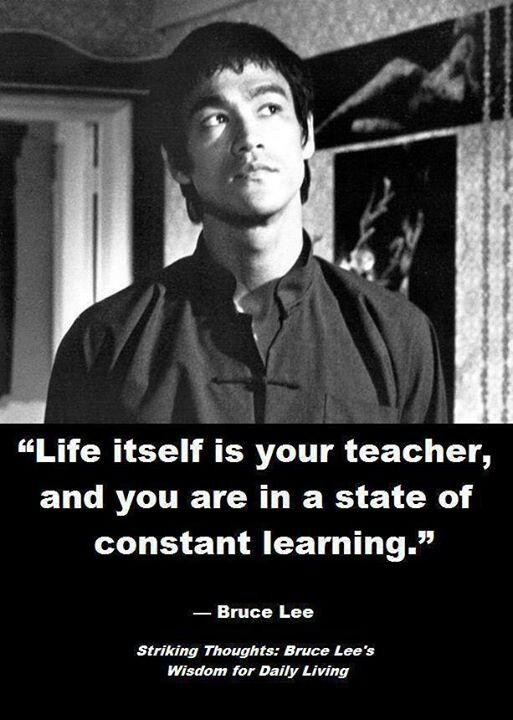 """Life itself is your teacher you are in state of constant learning"" – bruce lee (513×720)"