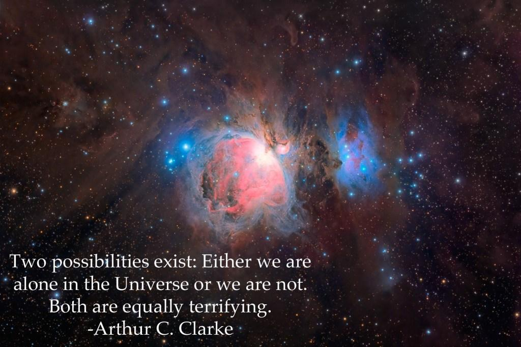 "Two possibilities exist: either we are alone in the Universe or we are not. Both are equally terrifying."" ― Arthur C. Clarke (1500×1000)"