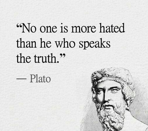 """""""No one is more hated than he who speaks the truth."""" – Plato [507×449]"""