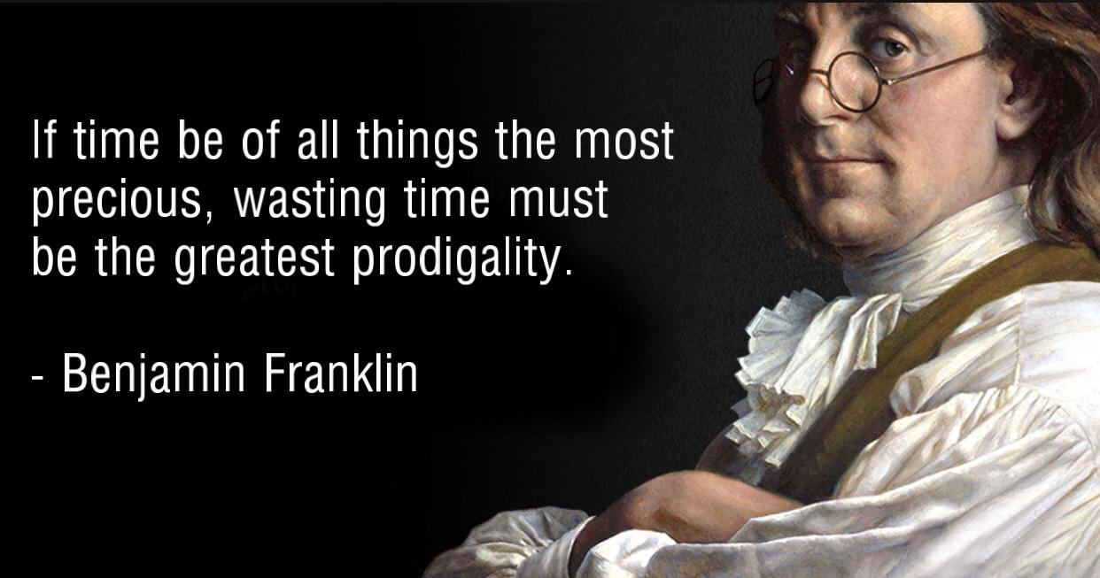 """If time be of all things the most precious…"" – Benjamin Franklin [1242 x 653]"