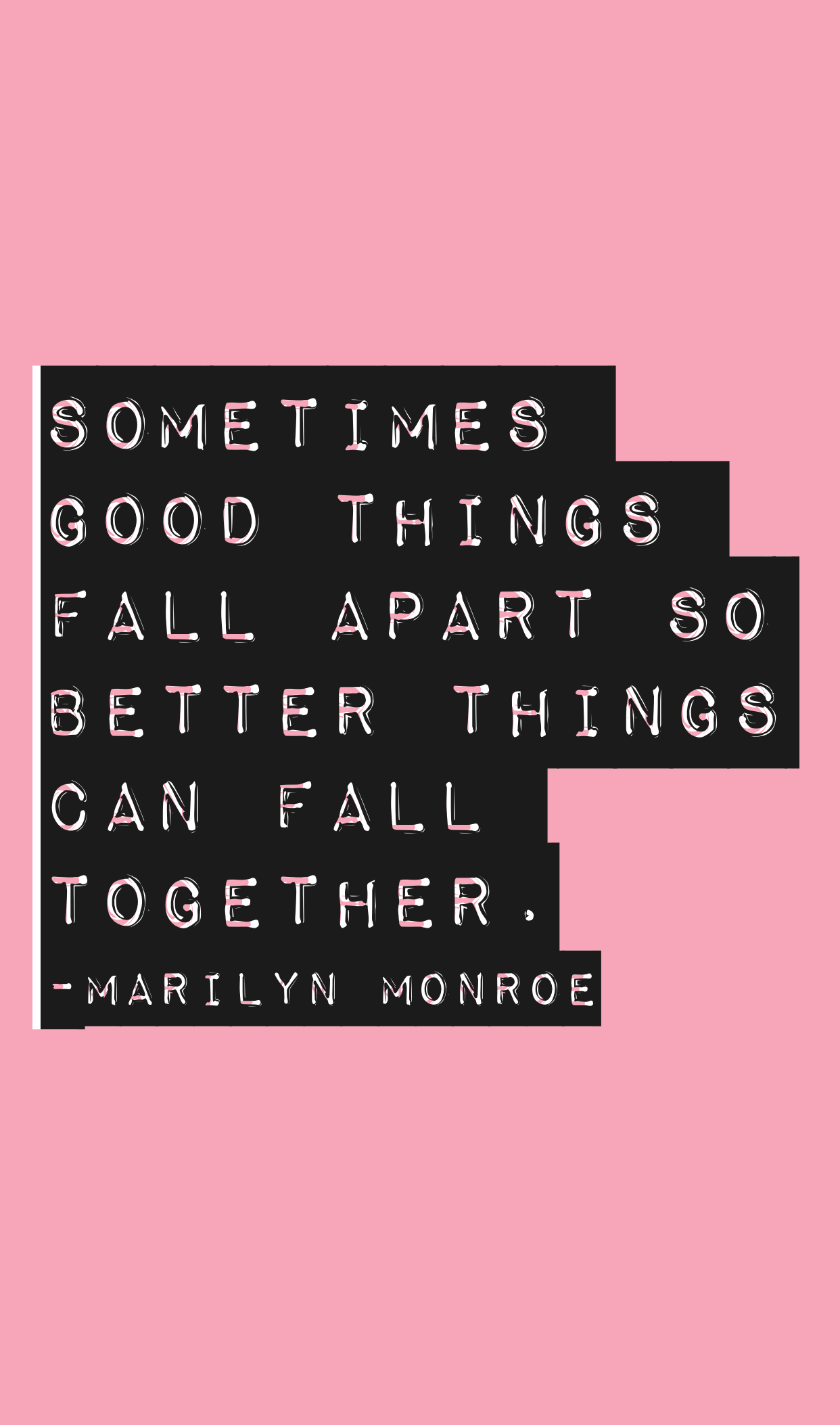 """Sometimes good things fall apart so better things can fall together."" -Marilyn Monroe [1242×2106]"