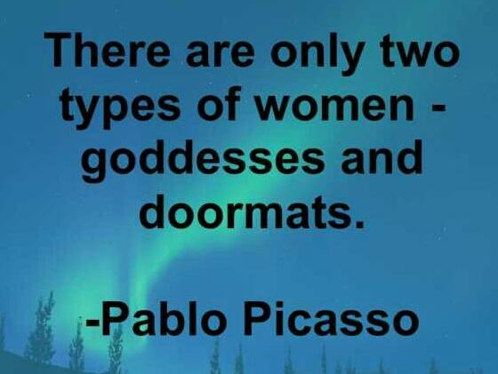 There are only two types of women – goddesses and doormats – PABLO PICASSO (560×421)
