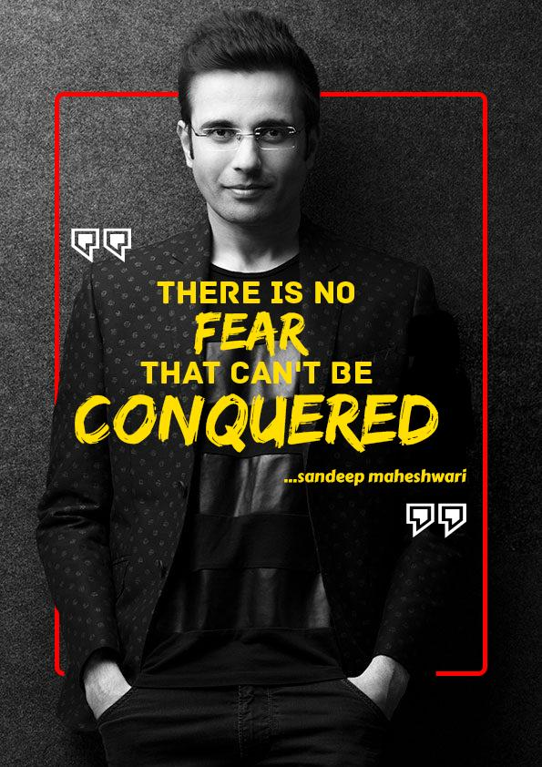 There is no fear, that can't be CONQUERED.- Sandeep Maheshwari [595 x 842]