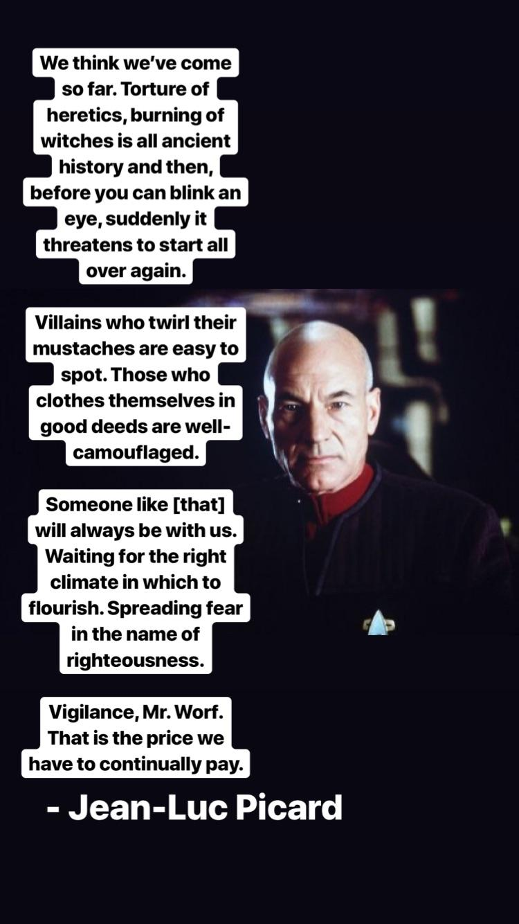 We think we've come so far. Torture of heretics, burning of witches is all ancient history and then, before you can blink an eye, suddenly it threatens to start all over again… – Jean-Luc Picard [1920×1080]