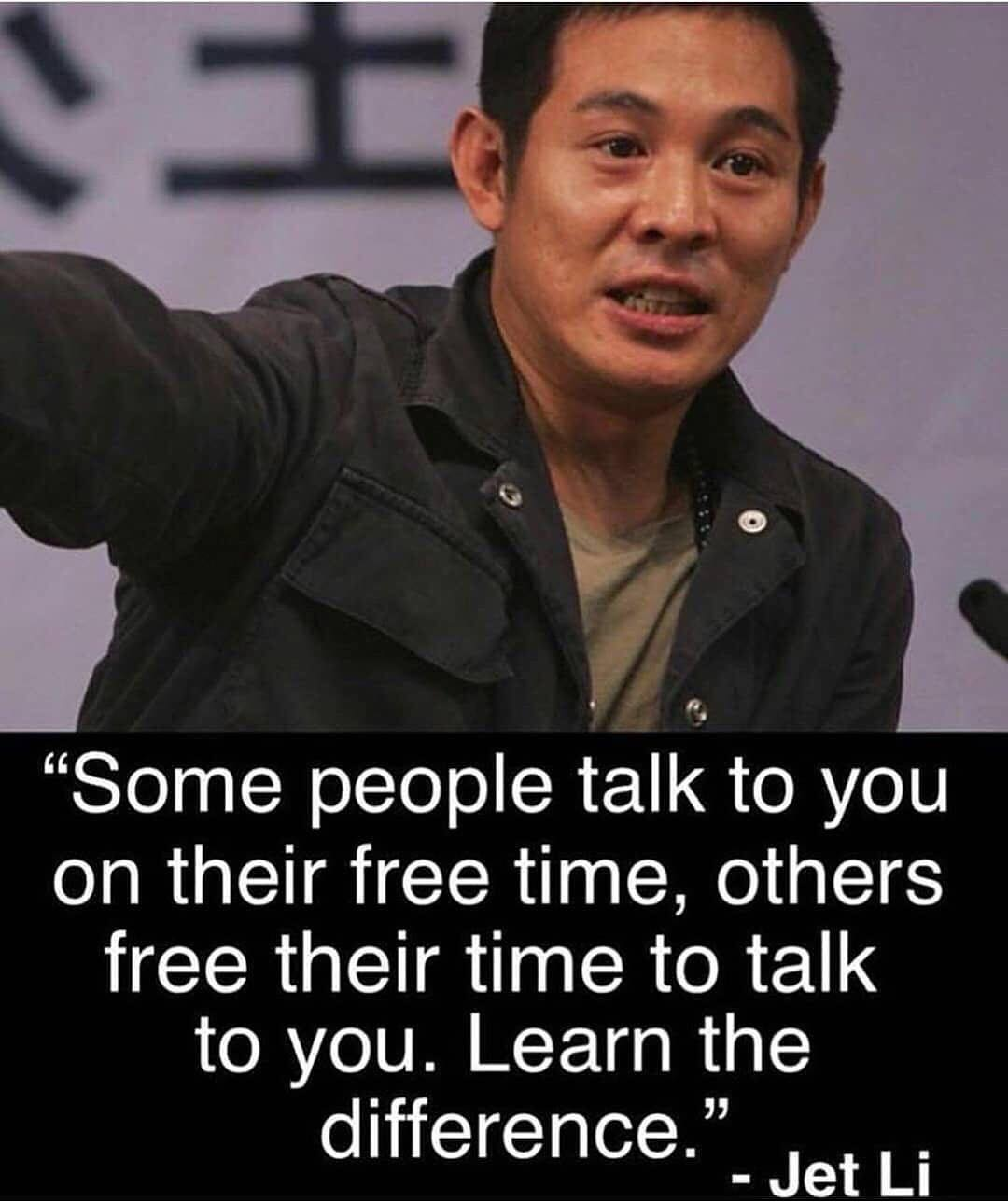 """Some people talk to you on their free time, others free their time to talk to you. Learn the difference"" – Jet li [1080×1288]"