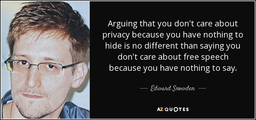 """Arguing that you don't care about the right to privacy because you have nothing to hide is no different than saying you don't care about free speech because you have nothing to say."" – Edward Snowden [850×400]"