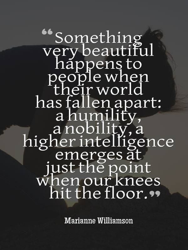 """Something very beautiful happens to people when their worlds fall apart…"" (Marianne Williamson) [600×800]"