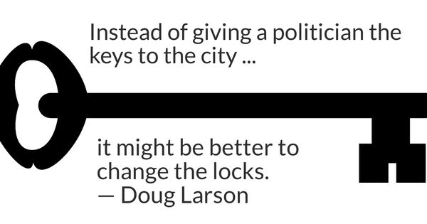 Instead of giving a politician the keys to the city, it might be better to change the locks.Doug Larson(1020×850)