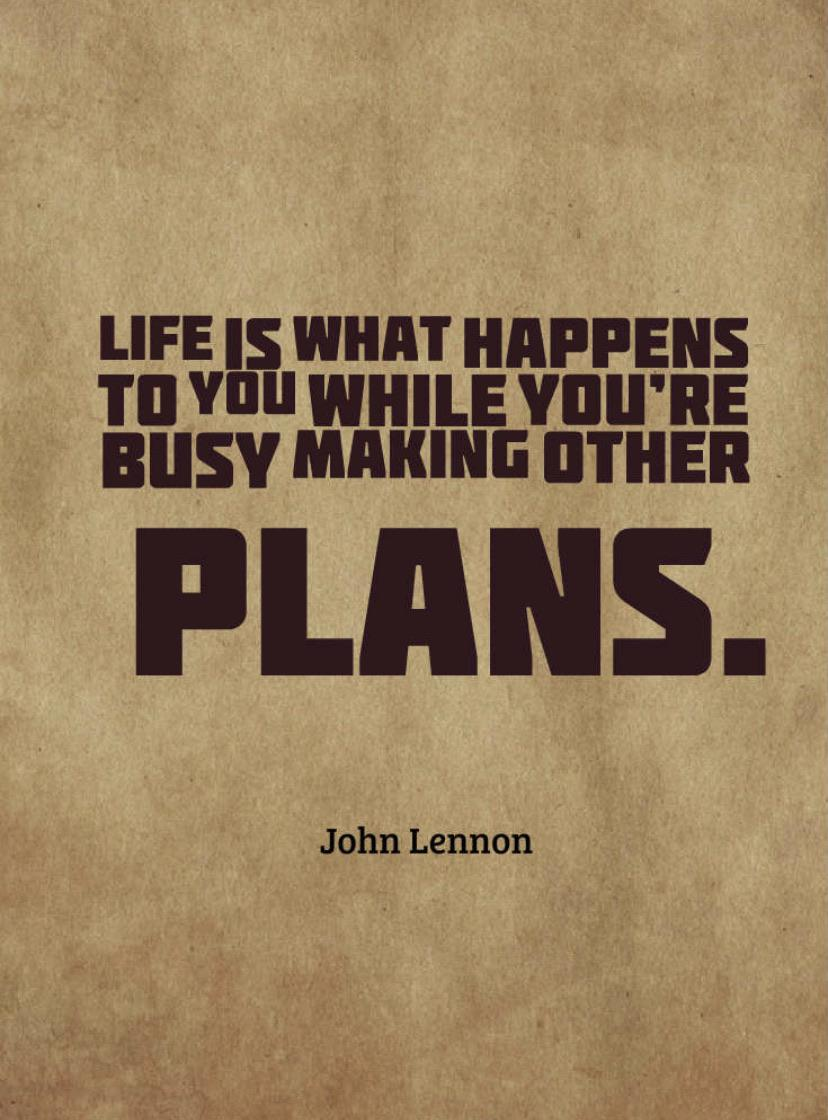 """Life is what happens to you while you're busy making other plans."" -John Lennon [735×1102]"