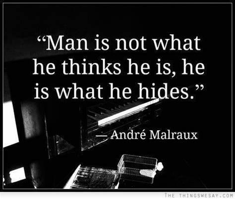 Man is not what he thinks he is, he is what he hides. ― André Malraux(950×1020)