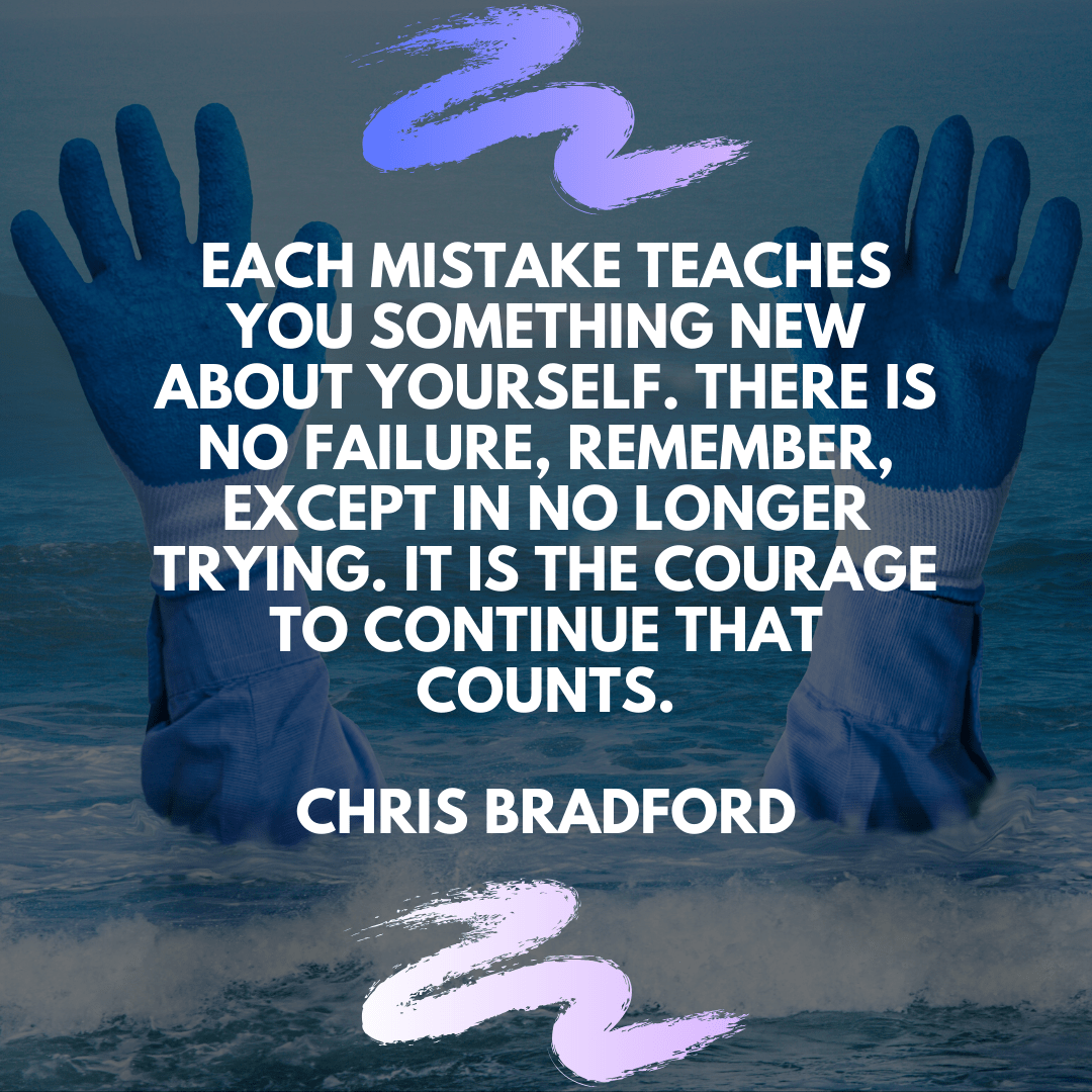 """Each mistake teaches you something new about yourself. There is no failure, remember, except in no longer trying. It is the courage to continue that counts."" – Chris Bradford [1080×1080]"