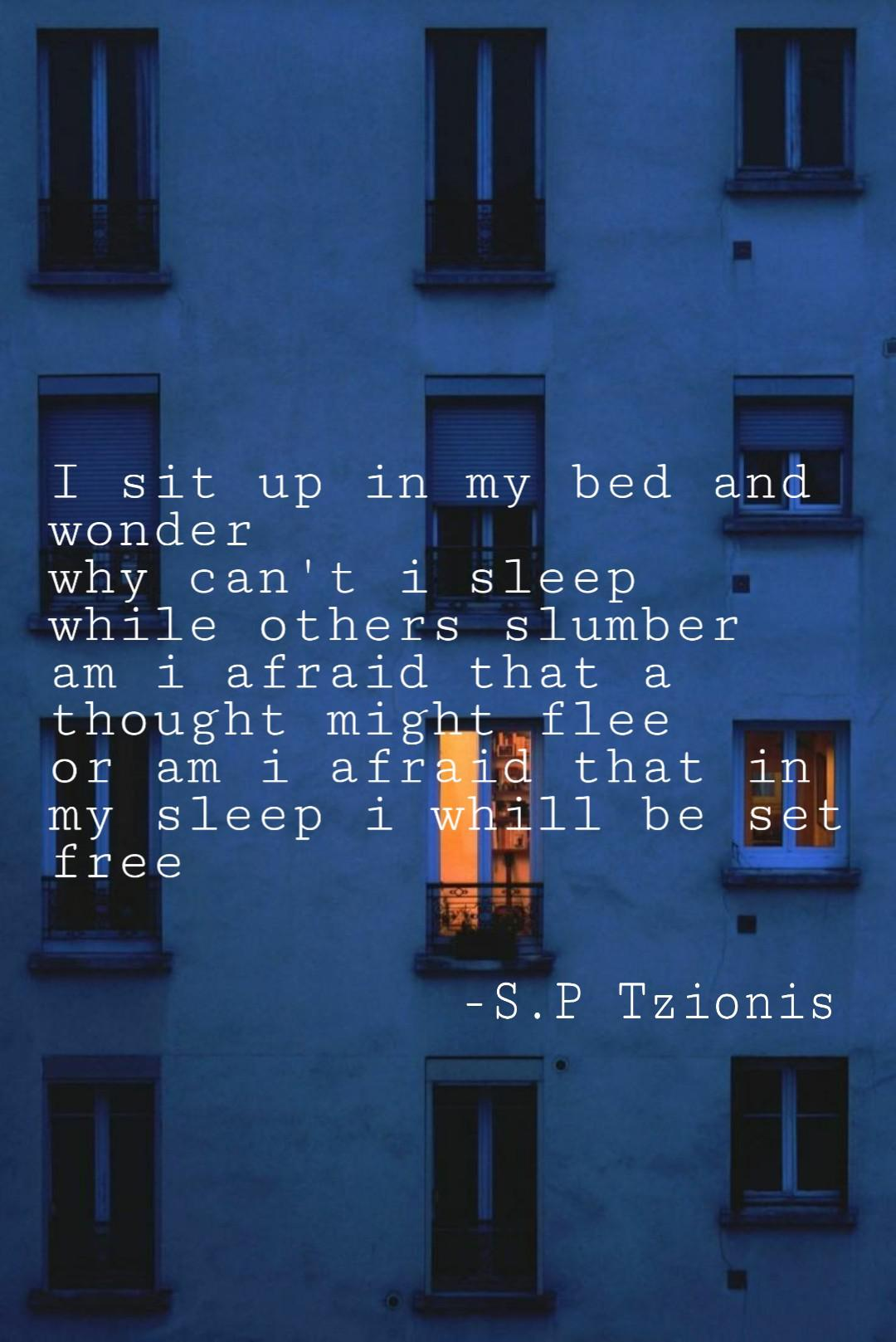 """I sit up in my bed and wonder, why can't I sleep while others slumber,am I afraid that a thought might flee, or am I afraid that in my sleep I will be set free"" -S.PTzionis [1080×1617]"