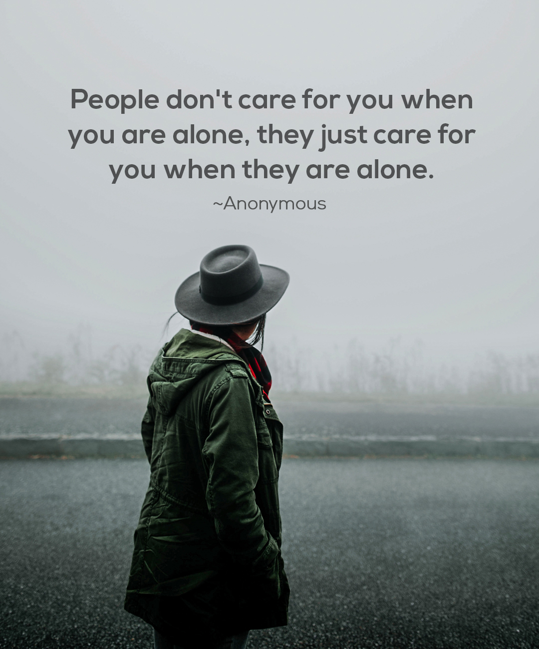 """People don't care for you when you are alone, they just care for you when they are alone."" -Anonymous [1800×1300]"