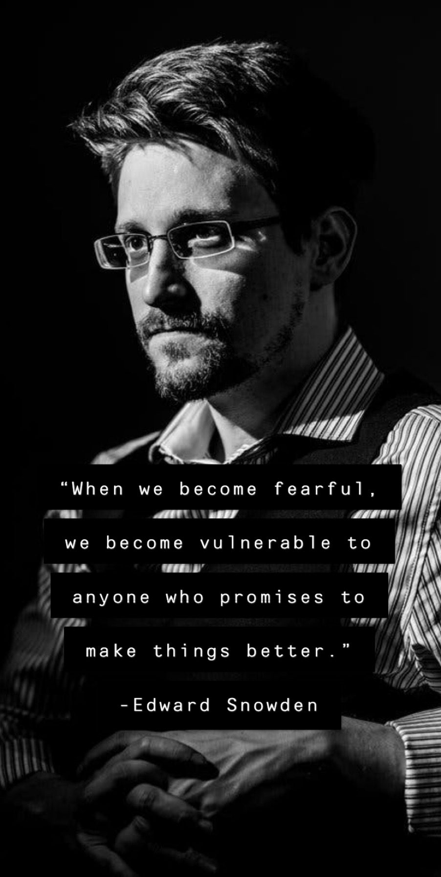 """When we become fearful, we become vulnerable to anyone who promises to make things better."" -Edward Snowden (2019) [902×1792]"