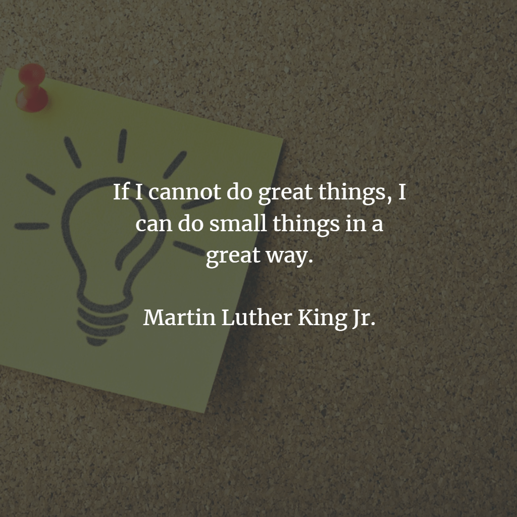 """If I cannot do great things, I can do small things in a great way."" – Martin Luther King Jr. [1024×1024]"