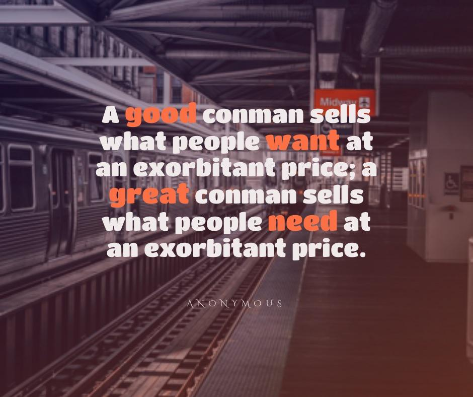 """A great conman sells what people need at an exorbitant price."" -Anonymous [940×788]"