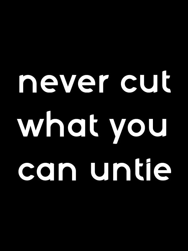 """Never cut what you can untie""- Robert Frost [600×800]"