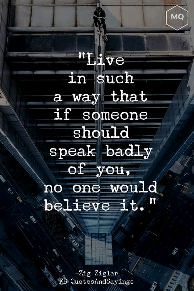 """Live in a such way that if someone should speak badly of you, no one would believe it . -Zig Ziglar- [ 800×1200]"