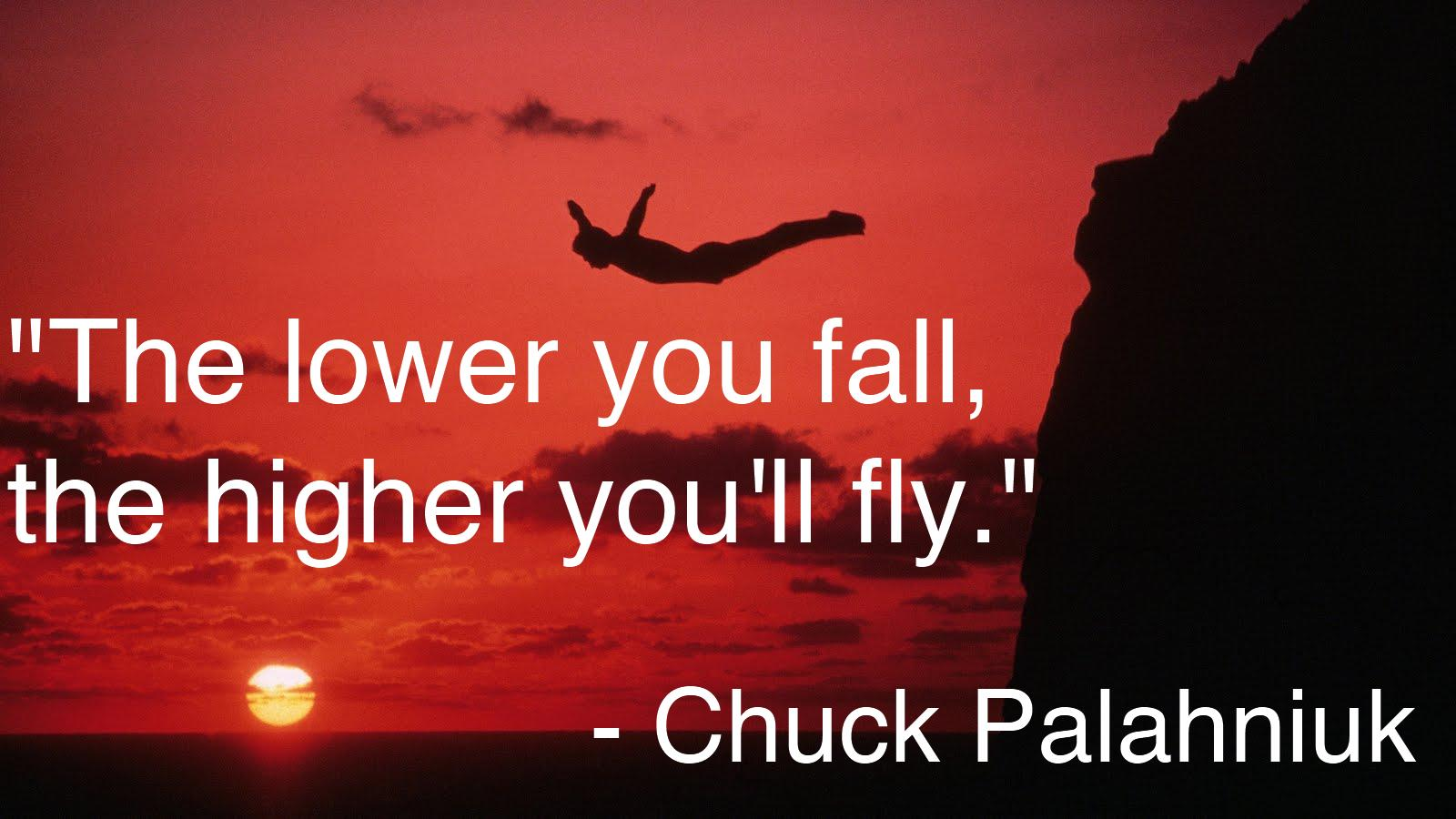 The lower you fall, the higher you'll fly. ― Chuck Palahniuk(1020×850)