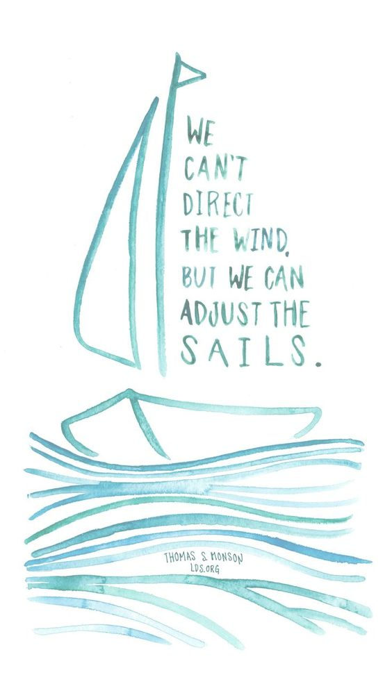 [Image] We cannot direct the wind, but we can adjust the sails.