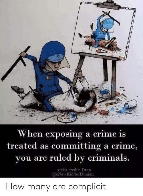 """When exposing a crime is treated as committing a crime, you are ruled by criminals."" – Anonymous [500×682]"